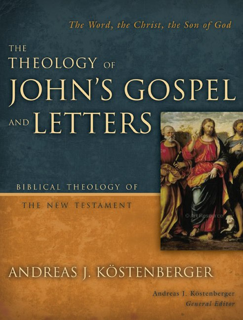 The Theology of John's Gospel and Letters: The Word, the Christ, the Son of God