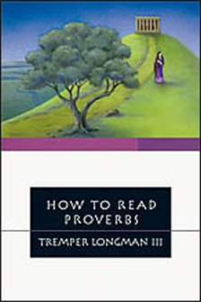 Tremper Longman, How to Read Proverbs